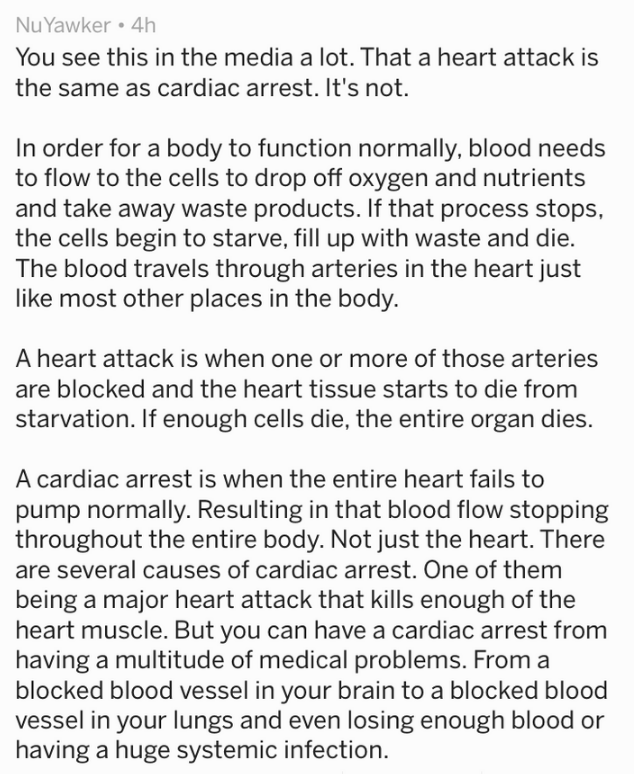 Text You see this in the media a lot. That a heart attack is the same as cardiac arrest. It's not. In order for a body to function normally, blood needs to flow to the cells to drop off oxygen and nutrients and take away waste products. If that process stops, the cells begin to starve, fill up with waste and die The blood travels through arteries in the heart just like most other places in the body. A heart attack is when one or more of those arteries are blocked and the heart tis