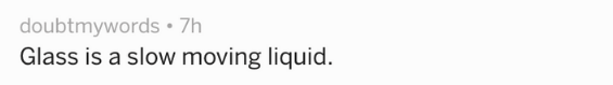 Text -Glass is a slow moving liquid.