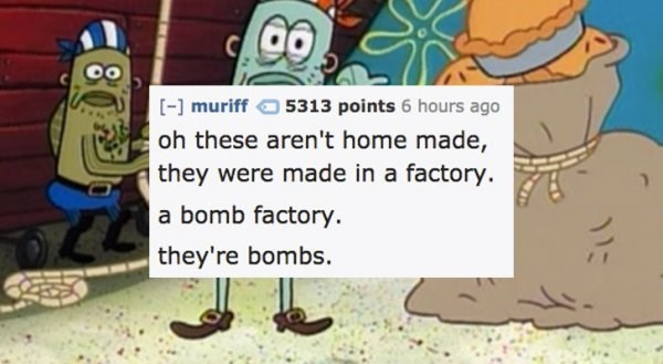Cartoon - [- muriff 5313 points 6 hours ago oh these aren't home made, they were made in a factory. a bomb factory they're bombs. 1: