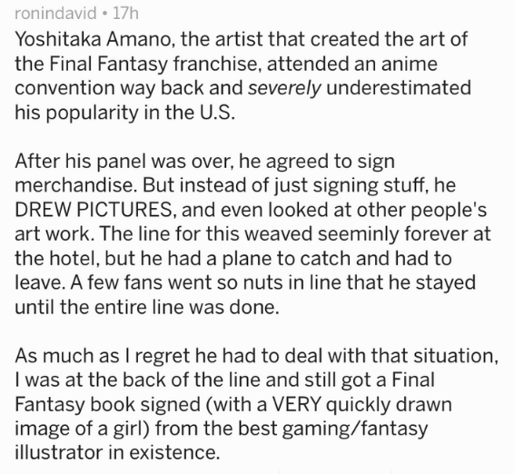 Text - ronindavid 17h Yoshitaka Amano, the artist that created the art of the Final Fantasy franchise, attended an anime convention way back and severely underestimated his popularity in the U.S.