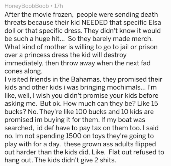 Text - HoneyBoobBoob 17h After the movie frozen, people were sending death threats because their kid NEEDED that specific Elsa doll or that specific dress. They didn't know it would be such a huge hit... So they barely made merch