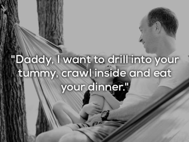 Hammock - Daddy, I want to drill into your tummy, crawl inside and eat your dinner.""