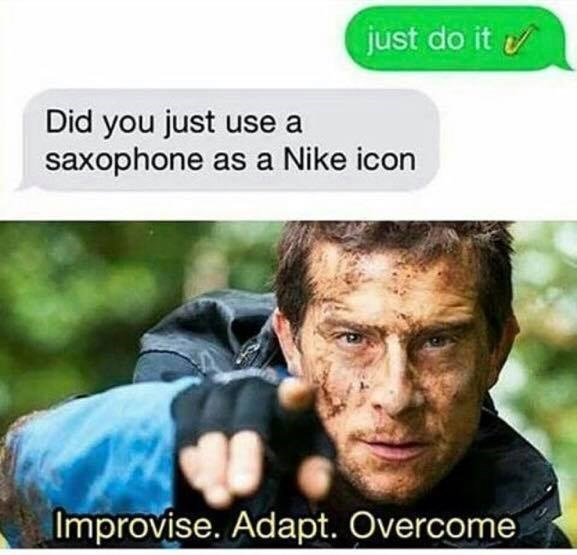 "Funny meme with Bear Grylls saying ""improvise, adapt, overcome"" about someone using a saxophone as the nike logo."