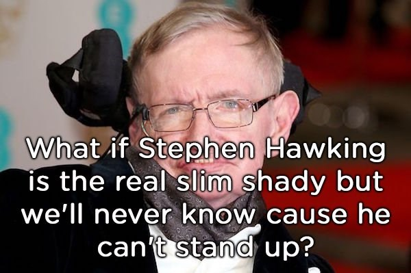 shower thought about the Real Slim Shady not being able to stand up