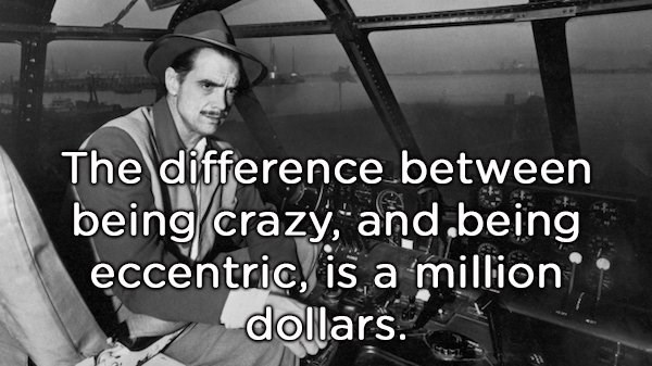 shower thought about being crazy and having money with pic of Howard Hughes