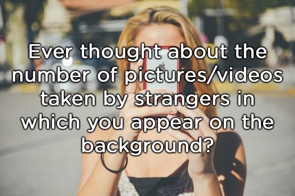 shower thought about being in the background of strangers' pics