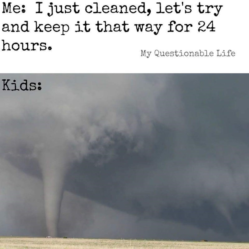 Funny meme about kids being like a tornado in your house after you clean.