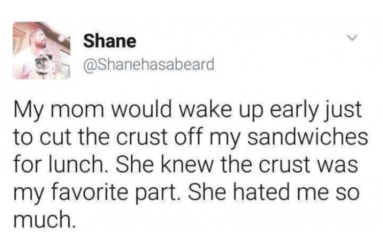 Funny tweet of someone who's mom cut off the crust of his sandwich, which he liked