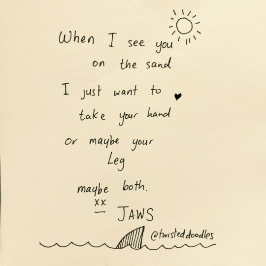Text - When I See you the sand on I just want to take your hand maybe your Ov Leg maybe both JAWS ХX etwisteddoodles