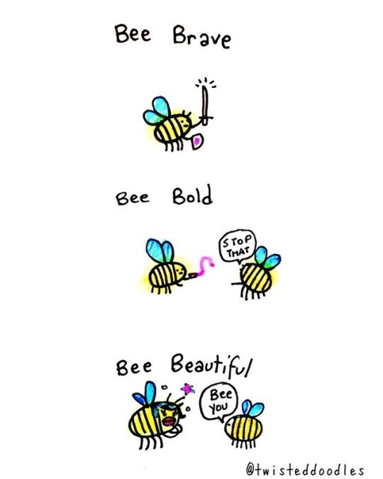 Text - Bee Brave Bee Bold S ToP THAT Bee Beaut ful Bee you @twisteddoodles