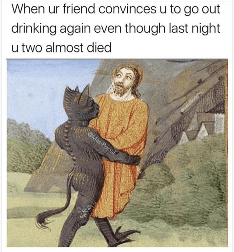 Classical art meme of Satan carrying Jesus as how it feels when your friend convinces you to go out drinking again after almost dying the other night