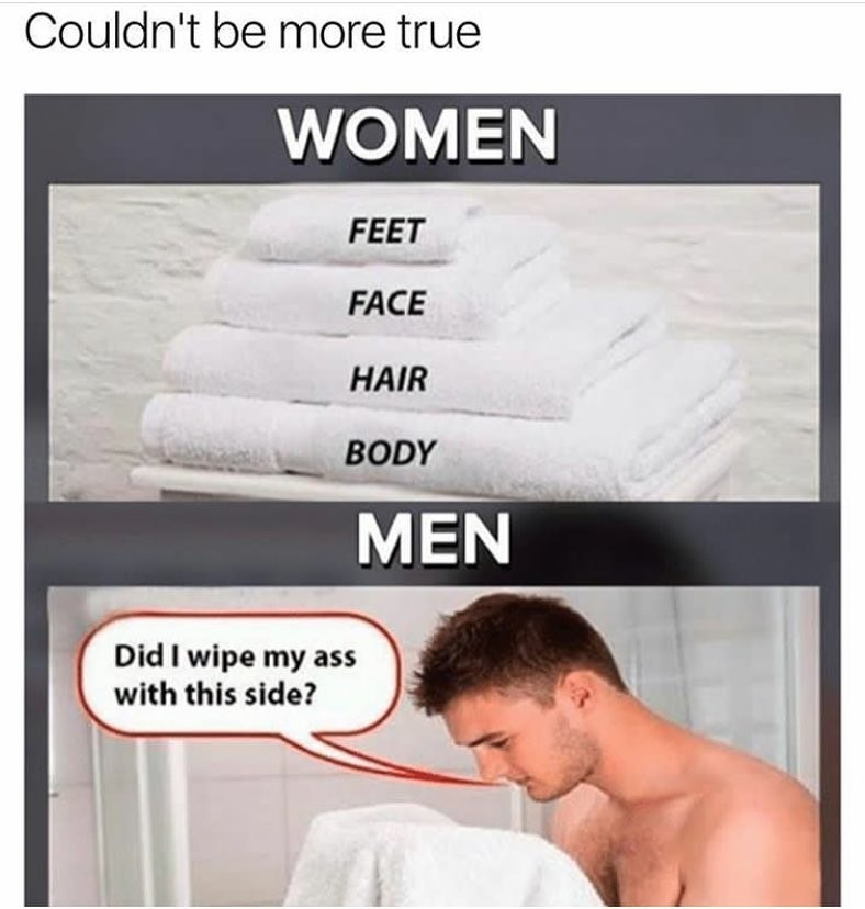 Funny meme about how women use different towels for everything and men use the towel for their butt on their face.