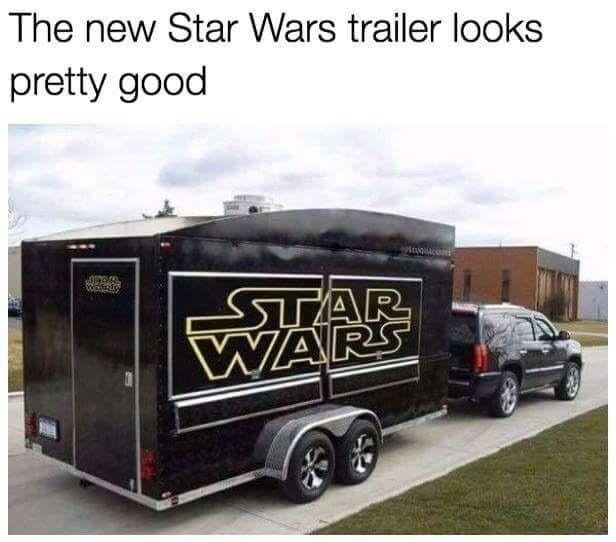 Funny meme about the new star wars trailer, but literally just a photo of a trailer behind an SUV that says Star Wars.