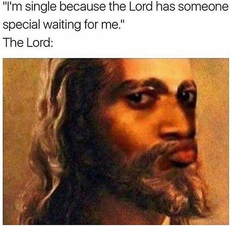Funny meme about people thinking they are single for the wrong reasons.