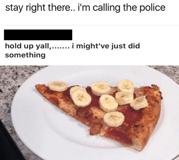 Funny meme about calling the police on someone who put bananas on pizza.