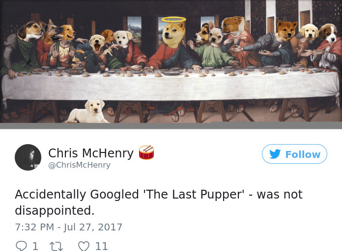 Event - Chris McHenry @ChrisMcHenry Follow Accidentally Googled 'The Last Pupper - was not disappointed 7:32 PM - Jul 27, 2017 1 11