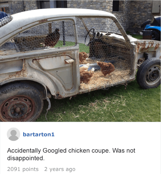Land vehicle - bartarton1 Accidentally Googled chicken coupe. Was not disappointed. 2091 points 2 years ago