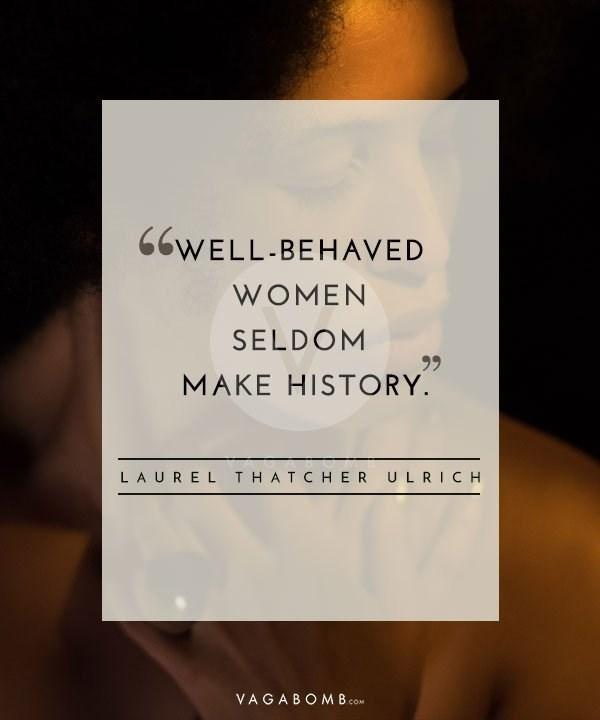 Text - 66WELL-BEHAVED WOMEN SELDOM 99 MAKE HISTORY. LA UREL THAT CHER ULRICH VAGABOM B COM