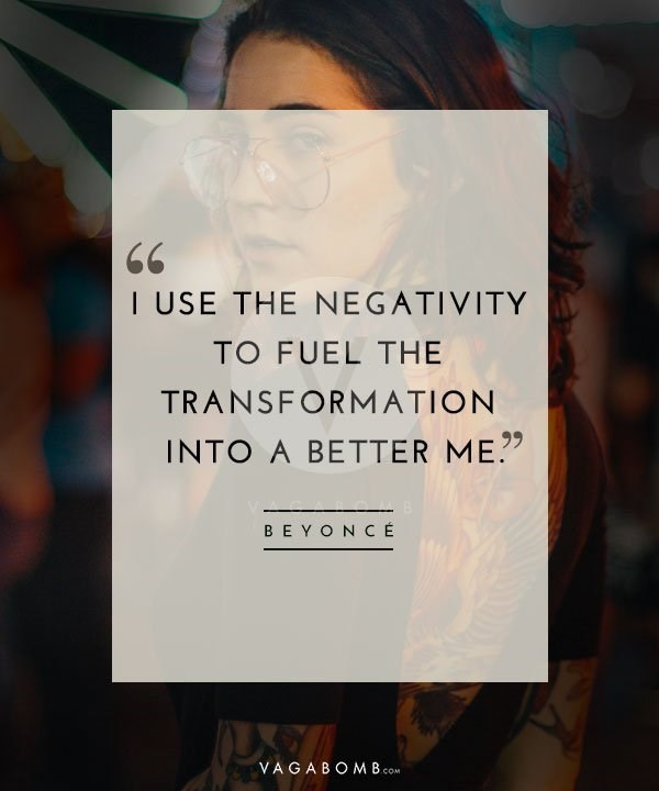 Text - I USE THE NEGATIVITY TO FUEL THE TRANSFORMATION 99 INTO A BETTER ME BEYONCE VAGABOM Bc .COM