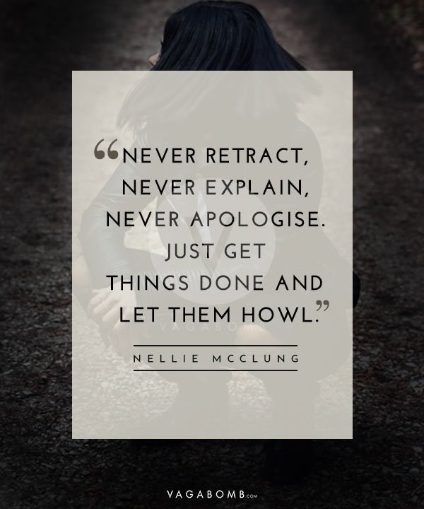 """Text - 66NEVER RETRACT, NEVER EXPLAIN, NEVER APOLOGISE JUST GET THINGS DONE AND 99 LET THEM HOWL"""" NELLIE M C CLUNG VAGABOM Bco COM"""