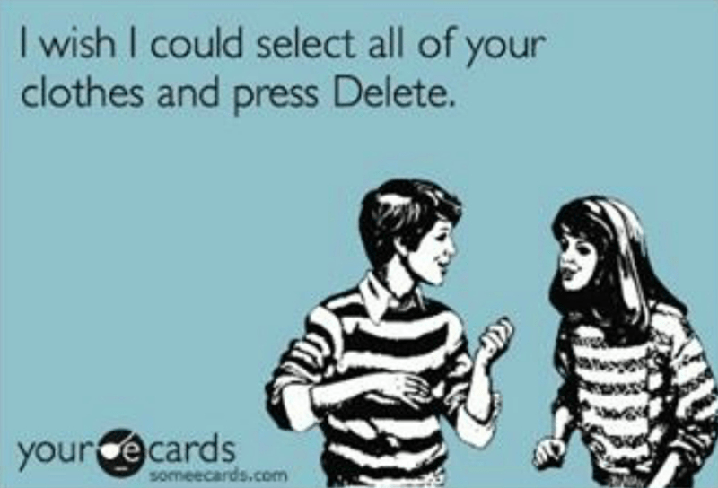 Text - I wish I could select all of your clothes and press Delete. your ecards someecards.com
