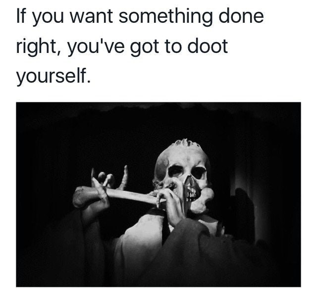 skeleton meme - Text - If you want something done right, you've got to doot yourself.