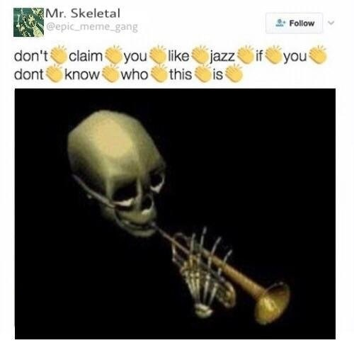 skeleton meme - Text - Mr. Skeletal @epic meme gang Follow don't claimyou like jazz if know who dont you this is
