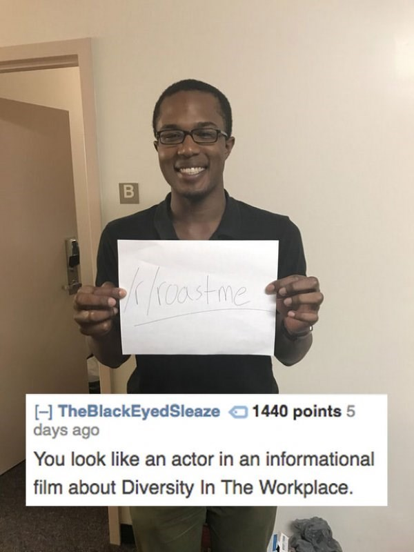 Text - B kostme H TheBlackEyedSleaze 1440 points 5 days ago You look like an actor in an informational film about Diversity In The Workplace