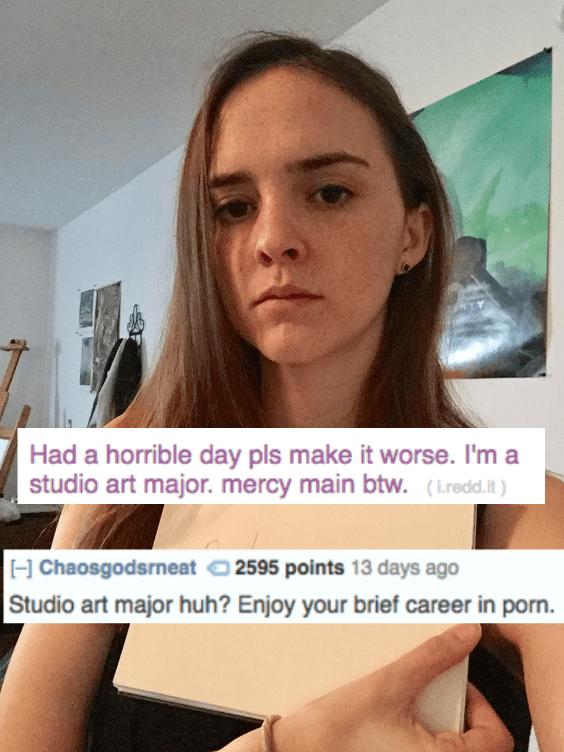 Face - Had a horrible day pls make it worse. I'm a studio art major. mercy main btw. (Lredd   Chaosgodsrneat 2595 points 13 days ago Studio art major huh? Enjoy your brief career in porn