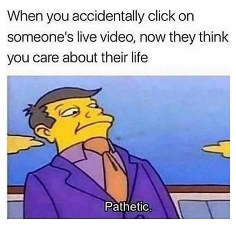 Funny meme about clicking someone's live video by accident, principal from the simpsons.