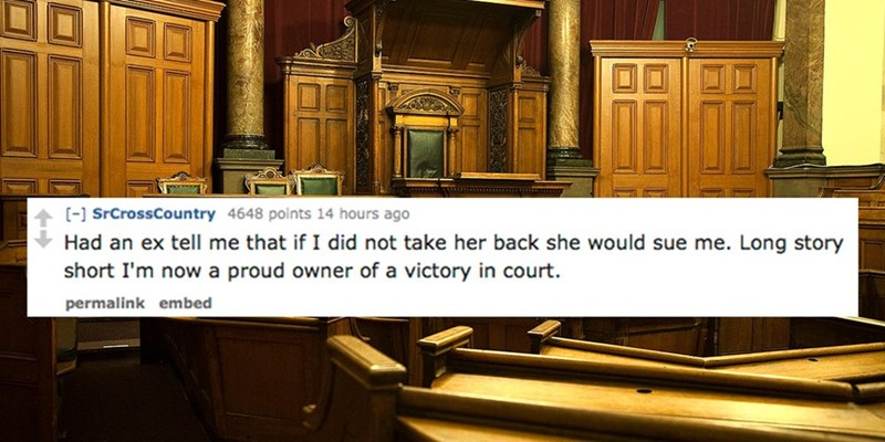 Cabinetry - [-] SrCrossCountry 4648 points 14 hours ago Had an ex tell me that if I did not take her back she would sue me. Long story short I'm nowa proud owner of a victory in court. permalink embed