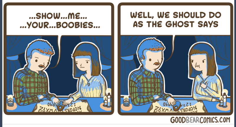 Cartoon - WELL, WE SHOULD DO AS THE GHOST SAYS ...SHOW...ME... ...YOUR...BOOBIES... Ob B&XMA OSON NOPORS GOODBEARCOMICS.COM