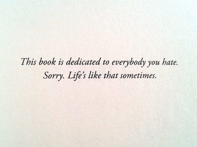 Text - This book is dedicated to everybody you hate. Sorry. Life's like that sometimes.