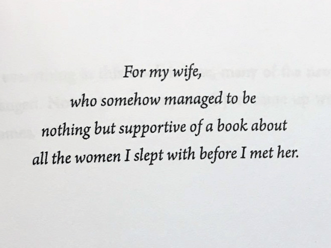 Text - For my wife, who somehow managed to be nothing but supportive of a book about all the women I slept with before I met her.