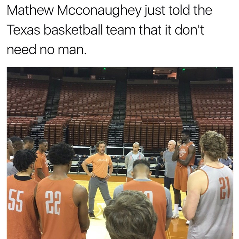 Funny meme about Matthew McConaughy looking sassy in front of the Texas basketball team.