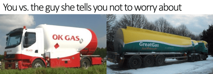 Transport - You vs. the guy she tells you not to worry about OK GAS GreatGas felfthough