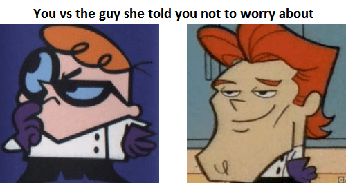 Cartoon - You vs the guy she told you not to worry about
