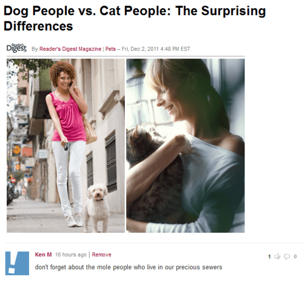 Product - Dog People vs. Cat People: The Surprising Differences Digest By Reader's Digest Magazine | Pets- Fri, Dec 2, 2011 4:48 PM EST Ken M 16 hours ago | Remove don't forget about the mole people who live in our precious sewers