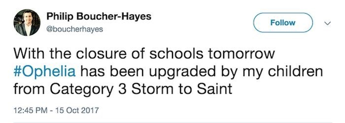 Text - Philip Boucher-Hayes Follow @boucherhayes With the closure of schools tomorrow #Ophelia has been upgraded by my children from Category 3 Storm to Saint 12:45 PM 15 Oct 2017