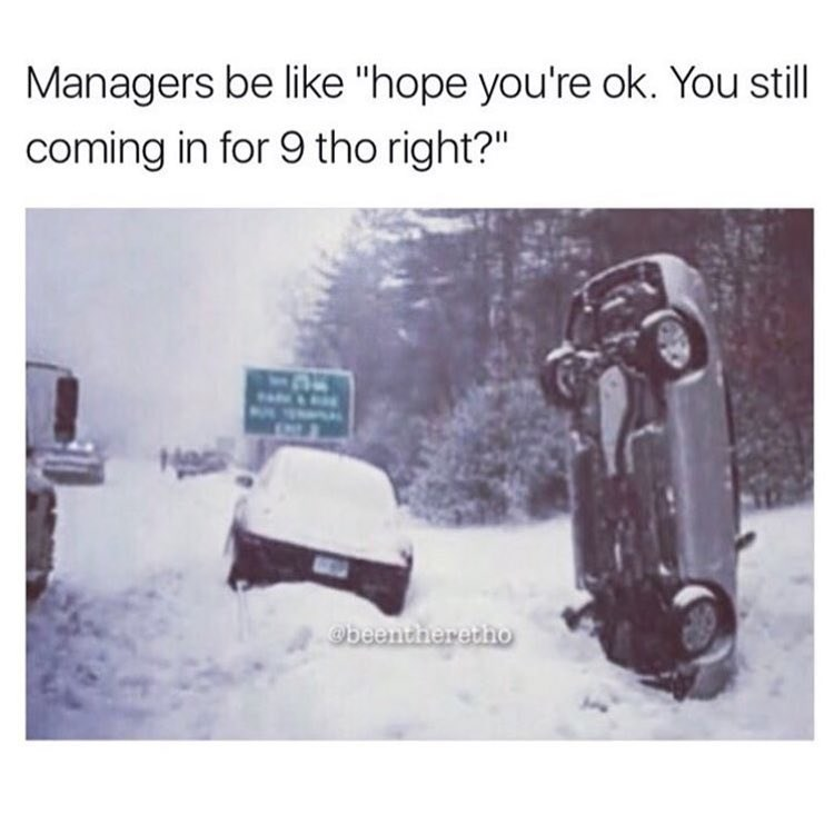 """work meme - Motor vehicle - Managers be like """"hope you're ok. You still coming in for 9 tho right?"""" beentheretho"""