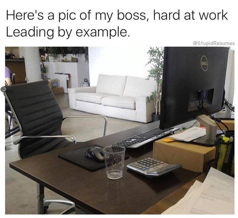 work meme - Furniture - Here's a pic of my boss, hard at work Leading by example. @StupidResumes
