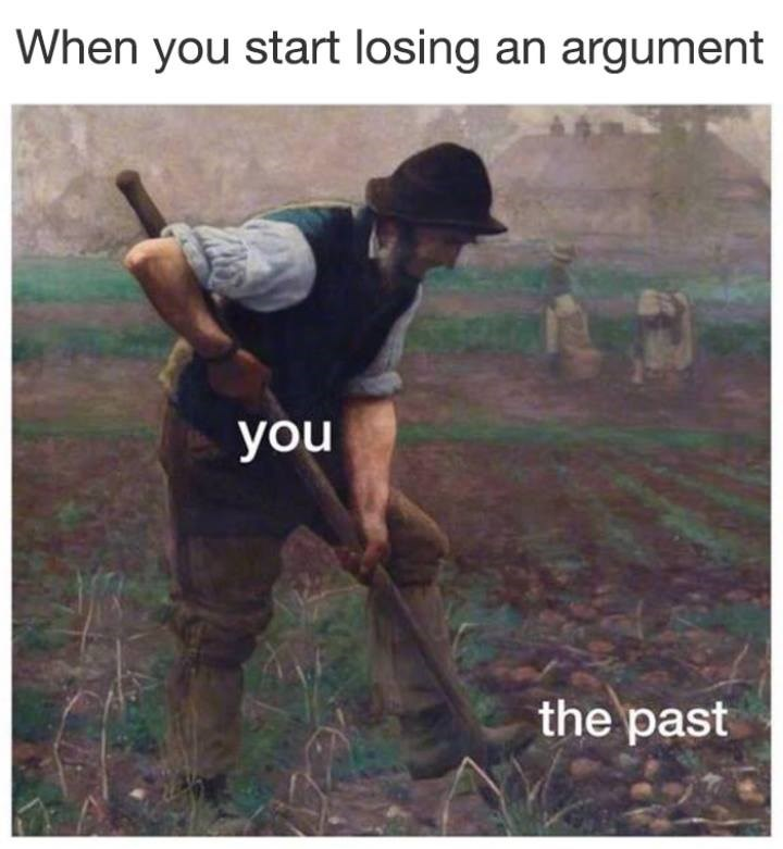 Funny meme about digging up the past while you're losing an argument.
