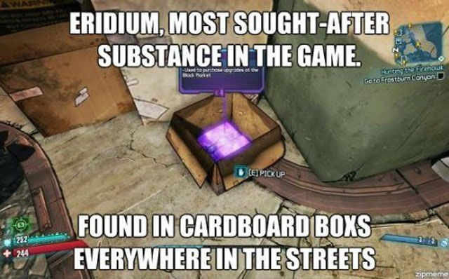 Adventure game - ERIDIUM, MOST SOUGHT-AFTER SUBSTANCE IN THE GAME. Aatrg rthou Goto Erostburn Conyon -Uset to purchos egros ot the Moket CE PLCKUP FOUND IN CARDBOARD BOXS EVERYWHERE INTHE STREETS 252 244 zipmeme