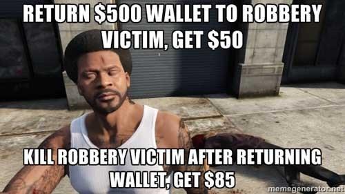 Internet meme - RETURN $500 WALLET TO ROBBERY VICTIM, GET $50 KILL ROBBERY VICTIM AFTER RETURNING WALLET,GET $85 memegeneratornet
