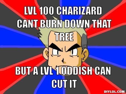 Cartoon - LVL 100 CHARIZARD CANT BURN DOWN THAT TREE BUT A LVL 10DDISH CAN CUT IT DIYLOL.COM