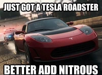 Vehicle - JUST GOTATESLA ROADSTER BETTER ADD NITROUS