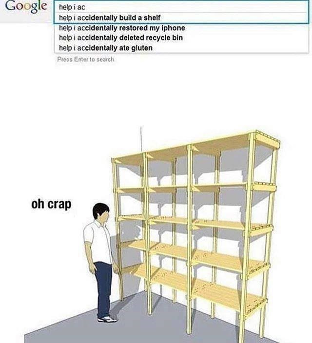 Funny meme about googling for help after accidentally building a shelf.