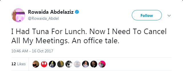 Text - Rowaida Abdelaziz Follow @Rowaida_Abdel I Had Tuna For Lunch. Now I Need To Cancel All My Meetings. An office tale. 10:46 AM - 16 Oct 2017 12 Likes