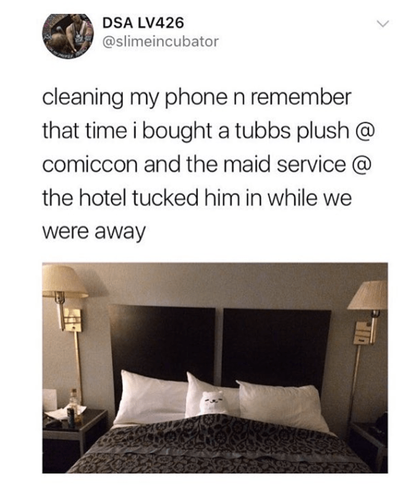 Text - DSA LV426 @slimeincubator cleaning my phone n remember that time i bought a tubbs plush@ comiccon and the maid service @ the hotel tucked him in while we were away