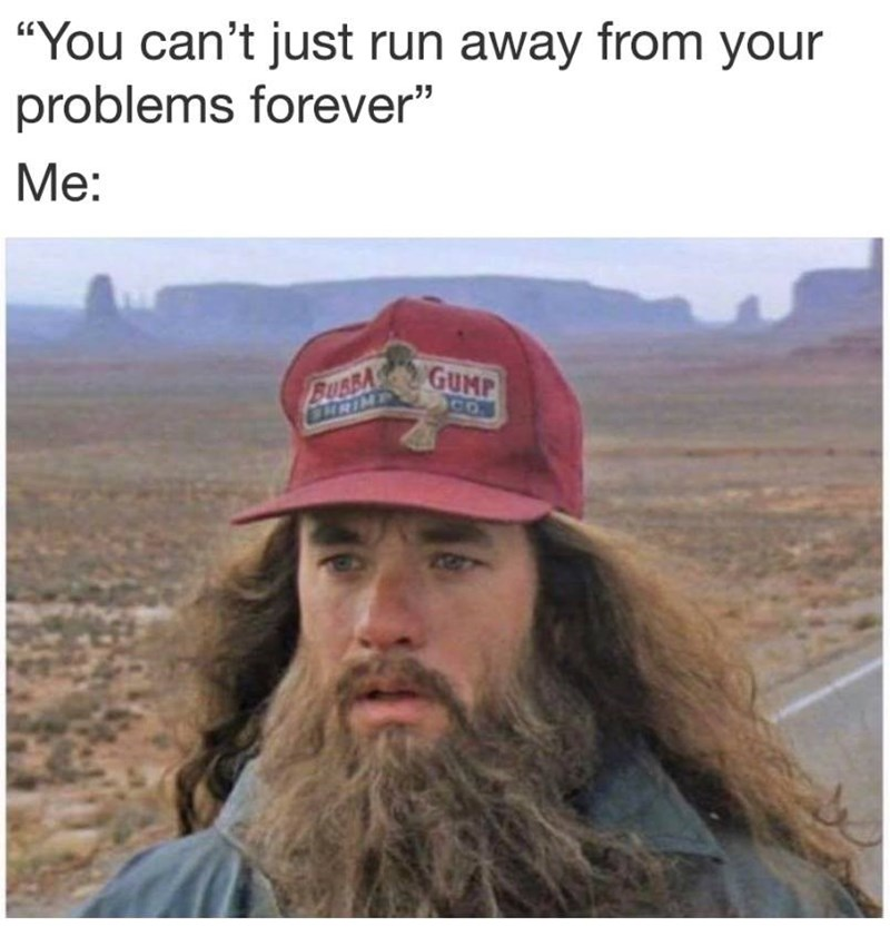 Funny meme about running away from your problems, photo of Forrest Gump.